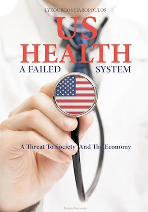 Bog, hæftet US Health: A Failed System: A Threat to Society and the Economy af Lykourkos Liaropoulos