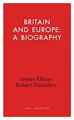 Britain and Europe: A Biography (Haus Curiosities, nr. 7)