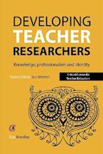 Developing Teacher Researchers: Knowledge, Professionalism and Identity (Critical Guides for Teacher Educators)