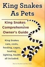 King Snakes as Pets. King Snakes Comprehensive Owner's Guide. Kingsnakes Care, Costs, Feeding, Cages, Heating, Lighting, Health All Included. af Ben Team, Marvin Murkett