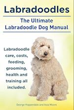 Labradoodles. the Ultimate Labradoodle Dog Manual. Labradoodle Care, Costs, Feeding, Grooming, Health and Training All Included. af George Hoppendale, Asia Moore