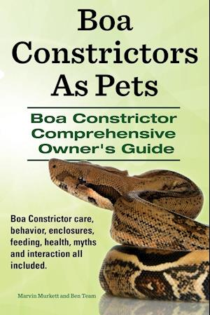 Bog, hæftet Boa Constrictors as Pets. Boa Constrictor Comprehensive Owner's Guide. Boa Constrictor Care, Behavior, Enclosures, Feeding, Health, Myths and Interact af Marvin Murkett, Ben Team
