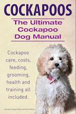 Cockapoos. the Ultimate Cockapoo Dog Manual. Cockapoo Care, Costs, Feeding, Grooming, Health and Training All Included. af George Hoppendale, Asia Moore
