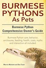 Burmese Python as Pets. Burmese Python Comprehensive Owner's Guide. Burmese Python Care, Behavior, Enclosures, Feeding, Health, Costs, Myths and Inter