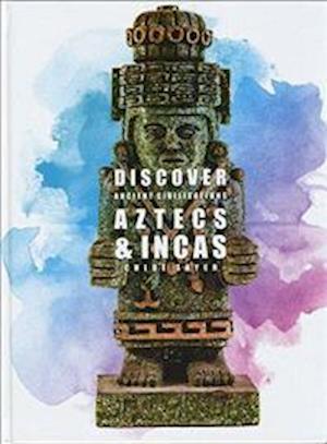 Discover Ancient Civilisations: Aztecs and Incas
