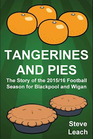 Bog, hæftet Tangerines and Pies: The Story of the 2015/16 Football Season for Blackpool and Wigan af Steve Leach