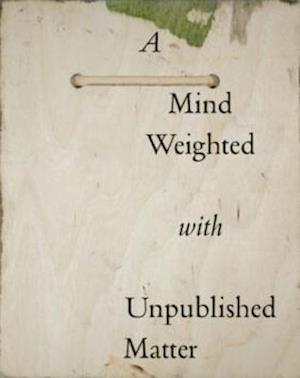 A Mind Weighted with Unpublished Matter