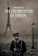 The Colonisation of Europe af Guillaume Faye