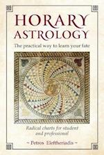 Horary Astrology: The Practical Way to Learn Your Fate: Radical Charts for Student and Professional