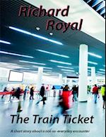 Train Ticket - A Short Story About a Not - So - Everyday Encounter