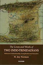 The Lives and Work of Two Indo-Trinidadians: Influences of Indentureship, Evangelisation and Education