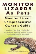 Monitor Lizards as Pets. Monitor Lizard Comprehensive Owner's Guide. Monitor Lizard Care, Behavior, Enclosures, Feeding, Health, Myths and Interaction af Ben Team, Marvin Murkett