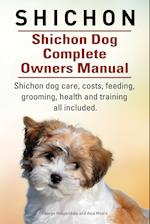 Shichon. Shichon Dog Complete Owners Manual. Shichon Dog Care, Costs, Feeding, Grooming, Health and Training All Included. af George Hoppendale, Asia Moore