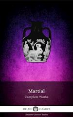 Complete Works of Martial (Delphi Classics) (Delphi Ancient Classics)