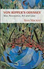 Von Ripper's Odyssey: War, Resistance, Art and Love