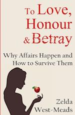 To Love, Honour & Betray: Why Affairs Happen and How to Survive Them