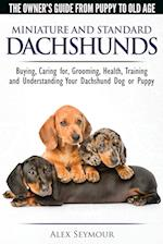Dachshunds - The Owner's Guide from Puppy to Old Age - Choosing, Caring For, Grooming, Health, Training and Understanding Your Standard or Miniature D