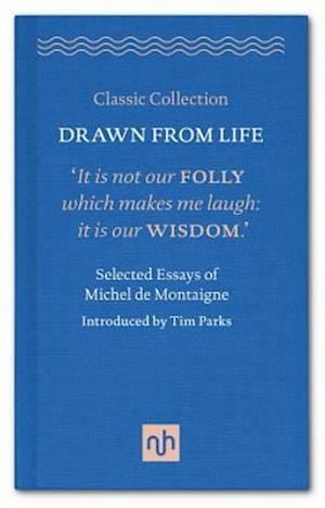 Drawn from Life: Selected Essays of Michel de Montaigne