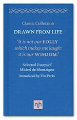 Drawn from Life: Selected Essays of Michel de Montaigne (Classic Collection, nr. 6)