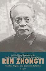 Ren Zhongyi: Frontline Fighter and Economic Reformer