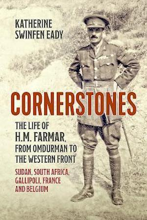 Cornerstones: the Life of H.M. Farmar, from Omdurman to the Western Front