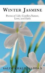 Winter Jasmine: Poems of Life, Conflict, Nature, Love and Faith