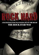 Rock Hard: A Backstage Pass to Staying Fit on the Road the Rock Star Way