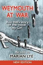 Weymouth at War: Ron Hill's story of the vessel My Girl as told to Marian Lye