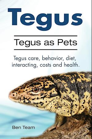 Bog, paperback Tegus. Tegus as Pets. Tegus Care, Behavior, Diet, Interacting, Costs and Health. af Ben Team