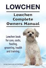 Lowchen. Lowchen Complete Owners Manual. Lowchen Book for Care, Costs, Feeding, Grooming, Health and Training.