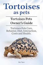 Tortoises as Pets. Tortoises Pets Owners Guide. Tortoises Pets Care, Behavior, Diet, Interaction, Costs and Health.