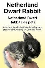 Netherland Dwarf Rabbit. Netherland Dwarf Rabbits as Pets. Netherland Dwarf Rabbit Book Including Pros and Cons, Care, Housing, Cost, Diet and Health.