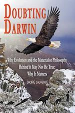 Doubting Darwin: Why evolution and the materialist philosophy behind it may not be true: why it matters