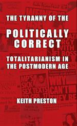 The Tyranny of the Politically Correct: Totalitarianism in the Postmodern Age
