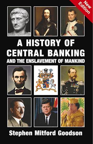 Bog, hæftet A History of Central Banking and the Enslavement of Mankind af Stephen Mitford Goodson