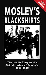 Mosley's Blackshirts: The Inside Story of the British Union of Fascists 1932-1940