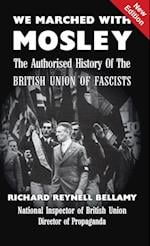 We Marched with Mosley: The Authorised History of the British Union Of Fascists