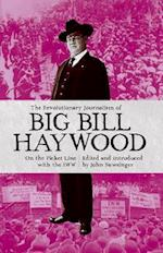 The Revolutionary Journalism Of Big Bill Haywood