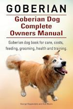 Goberian. Goberian Dog Complete Owners Manual. Goberian Dog Book for Care, Costs, Feeding, Grooming, Health and Training.
