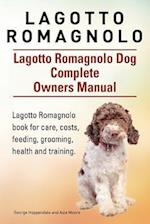 Lagotto Romagnolo . Lagotto Romagnolo Dog Complete Owners Manual. Lagotto Romagnolo Book for Care, Costs, Feeding, Grooming, Health and Training. af George Hoppendale, Asia Moore