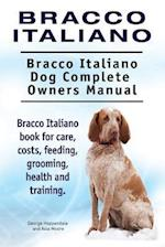 Bracco Italiano. Bracco Italiano Dog Complete Owners Manual. Bracco Italiano Book for Care, Costs, Feeding, Grooming, Health and Training.