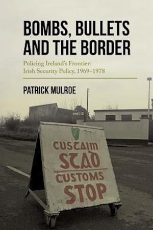 Bog, paperback Bombs, Bullets and the Border af Paddy Mulroe