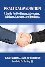 Practical Mediation: A Guide for Mediators, Advocates, Advisers, Lawyers and Students in Civil, Commercial, Business, Property, Workplace, and Employm