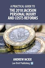 A Practical Guide to the 2018 Jackson Personal Injury and Costs Reforms