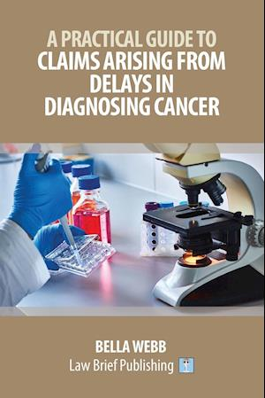 A Practical Guide to Claims Arising from Delays in Diagnosing Cancer