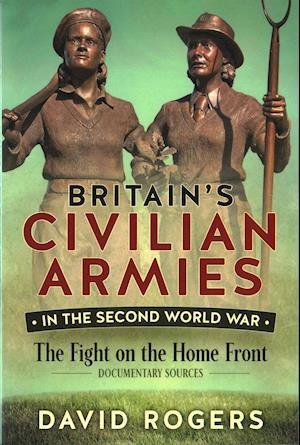 Britain'S Civilian Armies in World War II