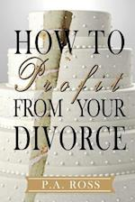 How to Profit from Your Divorce af P. a. Ross