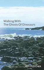 Walking with the Ghosts of Dinosaurs