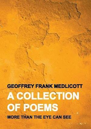 Bog, hæftet A Collection of Poems: More Than the Eye Can See af Geoffrey Frank Medlicott