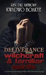 DELIVERANCE from WITCHCRAFT & FAMILIAR SPIRITS: A PRACTICAL PERSPECTIVE: Dealing with Witch-Demonology